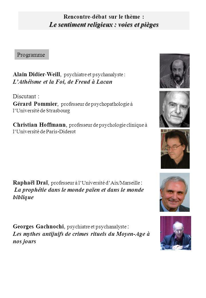 Alain Didier-Weill, psychiatre et psychanalyste : LAthéisme et la Foi, de Freud à Lacan Discutant : Gérard Pommier, professeur de psychopathologie à l