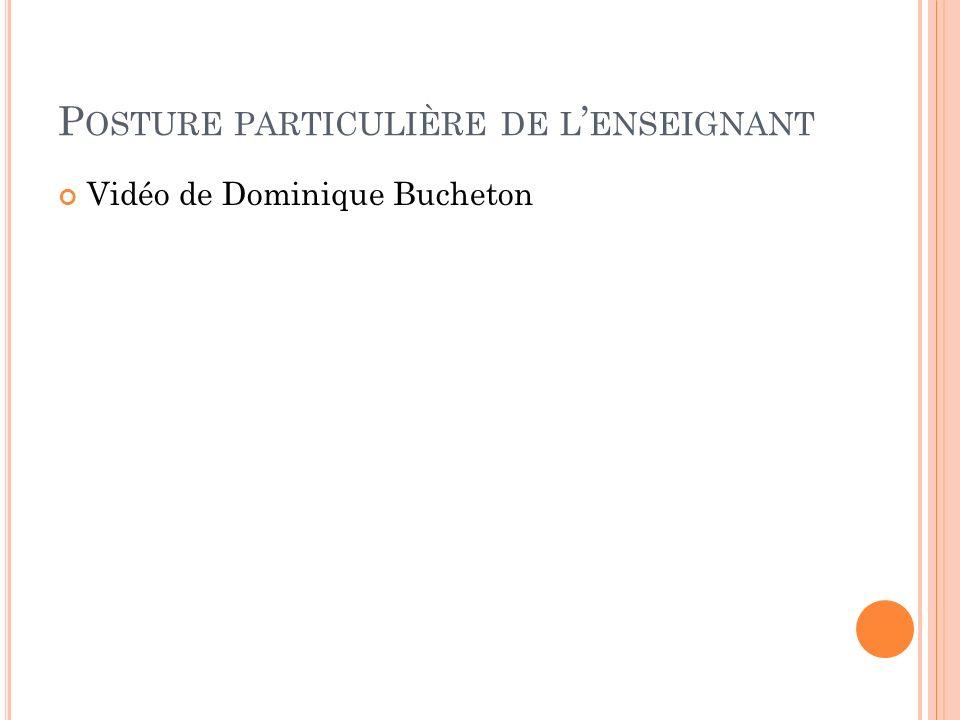 P OSTURE PARTICULIÈRE DE L ENSEIGNANT Vidéo de Dominique Bucheton