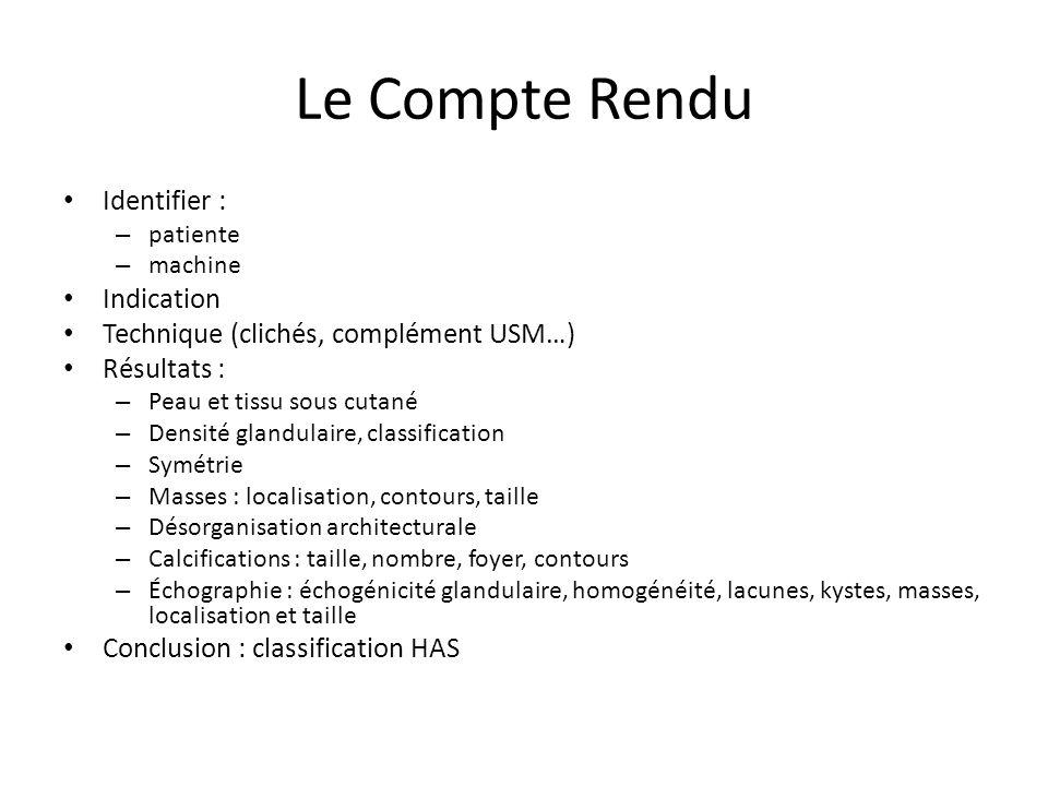 Le Compte Rendu Identifier : – patiente – machine Indication Technique (clichés, complément USM…) Résultats : – Peau et tissu sous cutané – Densité gl