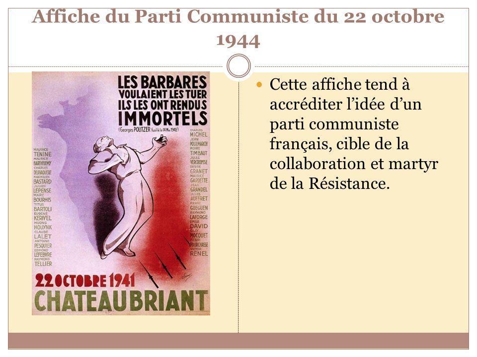 Affiche du Parti Communiste du 22 octobre 1944 Cette affiche tend à accréditer lidée dun parti communiste français, cible de la collaboration et marty