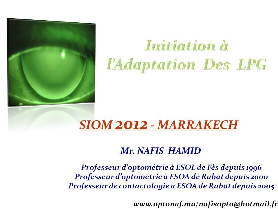 SIOM 2012 - MARRAKECH Mr. NAFIS HAMID Professeur doptométrie à ESOL de Fès depuis 1996 Professeur doptométrie à ESOA de Rabat depuis 2000 Professeur d
