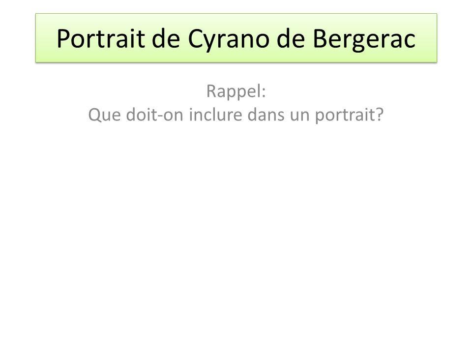 Portrait de Cyrano de Bergerac Rappel: Que doit-on inclure dans un portrait?
