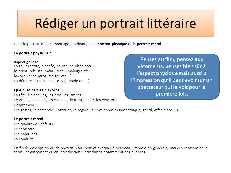 Rédiger un portrait littéraire Pour le portrait dun personnage, on distingue le portrait physique et le portrait moral Le portrait physique : aspect g