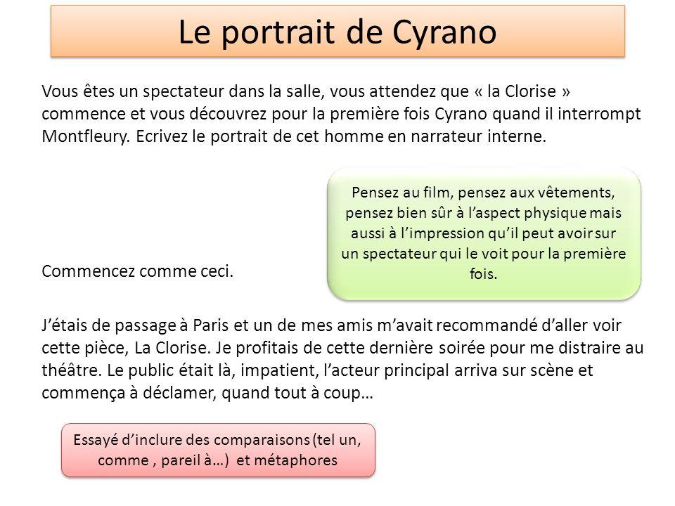 Le portrait de Cyrano Vous êtes un spectateur dans la salle, vous attendez que « la Clorise » commence et vous découvrez pour la première fois Cyrano quand il interrompt Montfleury.
