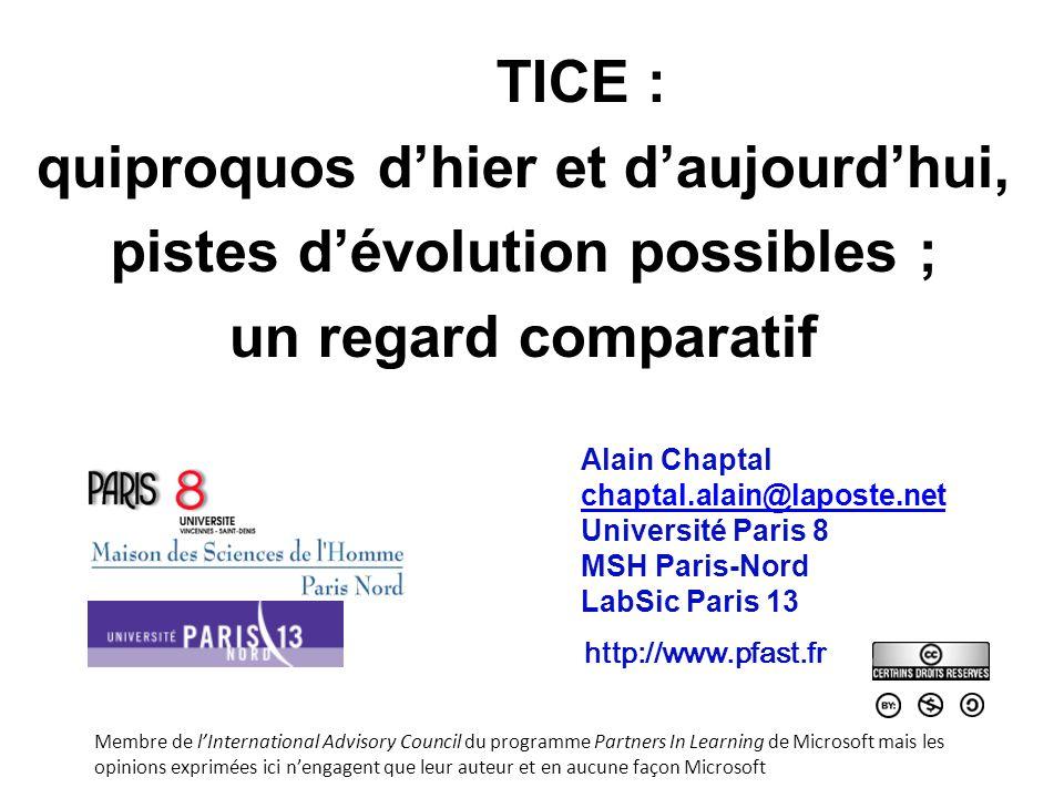 TICE : quiproquos dhier et daujourdhui, pistes dévolution possibles ; un regard comparatif Alain Chaptal chaptal.alain@laposte.net Université Paris 8
