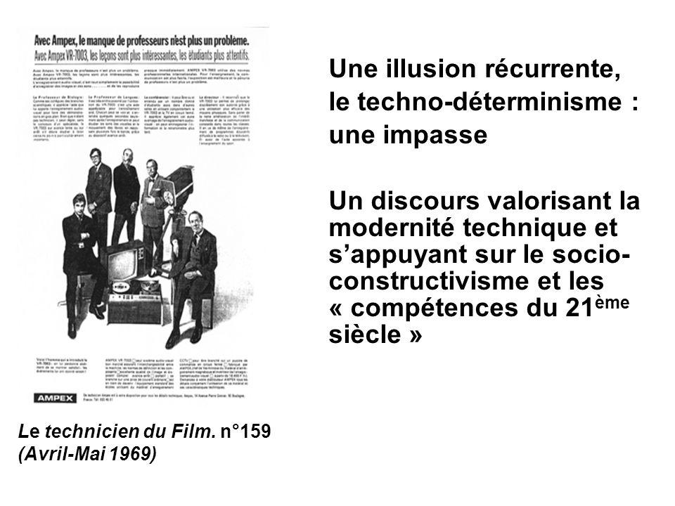 Une illusion récurrente, le techno-déterminisme : une impasse Un discours valorisant la modernité technique et sappuyant sur le socio- constructivisme et les « compétences du 21 ème siècle » Le technicien du Film.