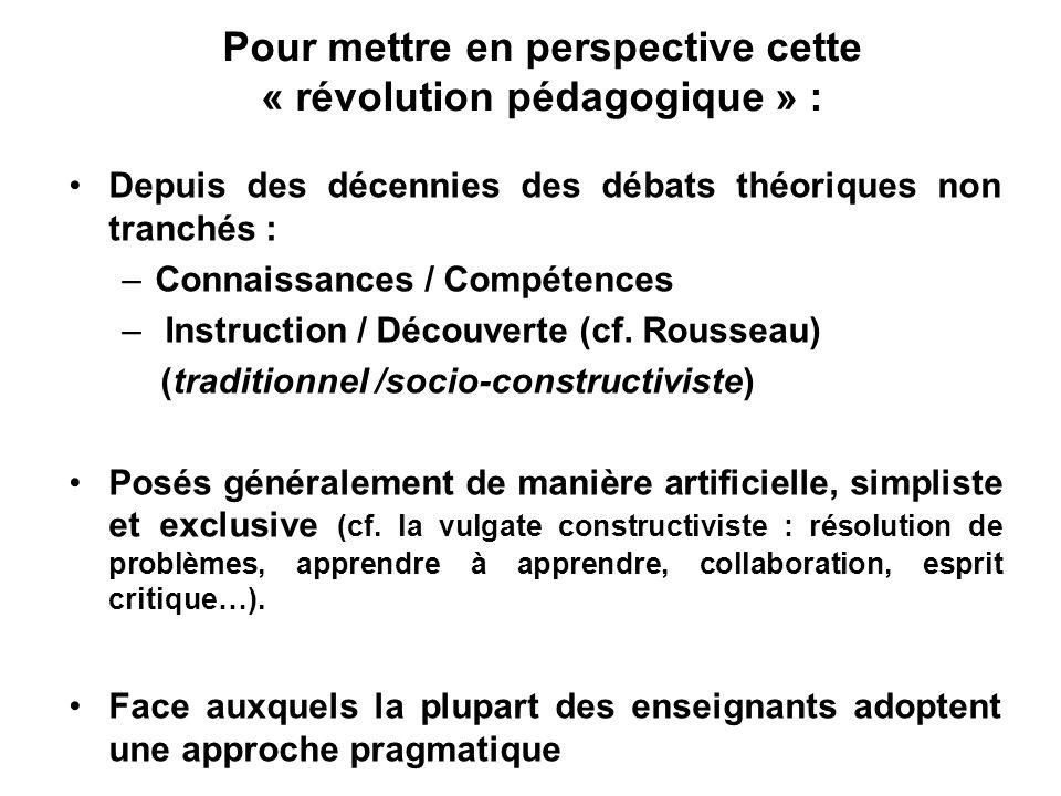 Pour mettre en perspective cette « révolution pédagogique » : Depuis des décennies des débats théoriques non tranchés : –Connaissances / Compétences –