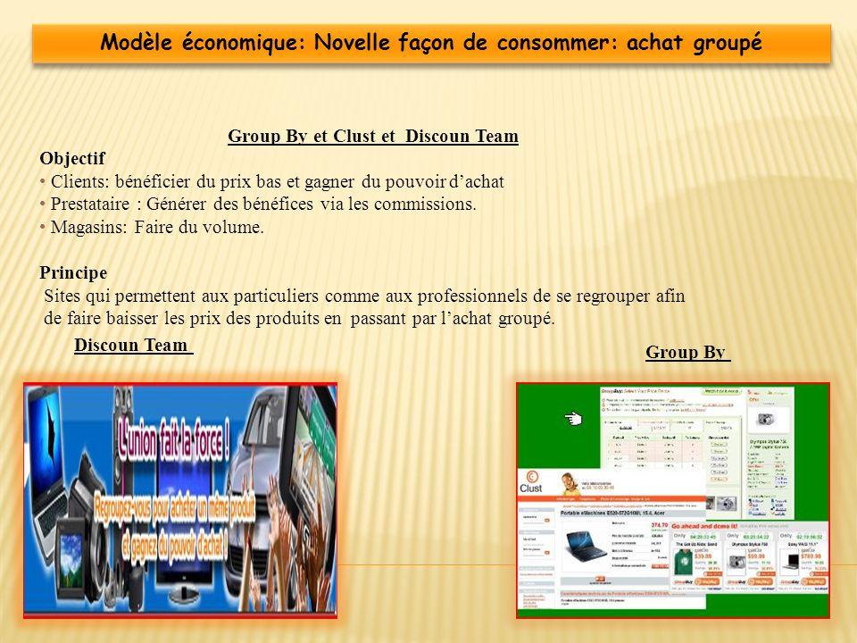 Group By et Clust et Discoun Team Objectif Clients: bénéficier du prix bas et gagner du pouvoir dachat Prestataire : Générer des bénéfices via les com