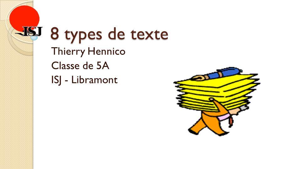 8 types de texte Thierry Hennico Classe de 5A ISJ - Libramont