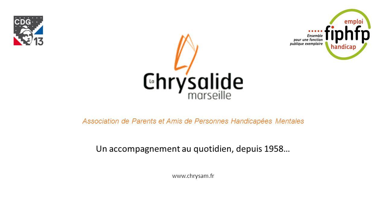Un accompagnement au quotidien, depuis 1958… www.chrysam.fr Association de Parents et Amis de Personnes Handicapées Mentales