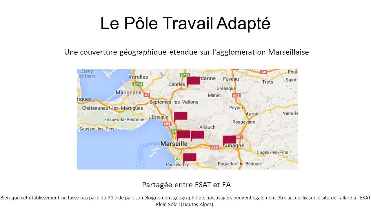 Le Pôle Travail Adapté Une couverture géographique étendue sur lagglomération Marseillaise Partagée entre ESAT et EA Bien que cet établissement ne fas