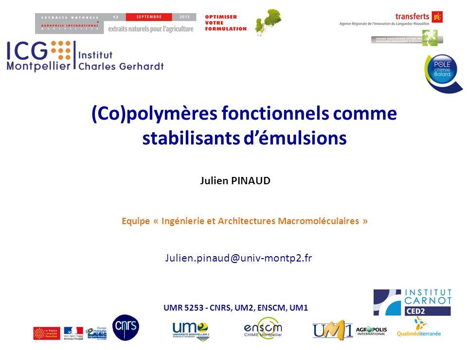 (Co)polymères fonctionnels comme stabilisants démulsions UMR 5253 - CNRS, UM2, ENSCM, UM1 Equipe « Ingénierie et Architectures Macromoléculaires » Jul