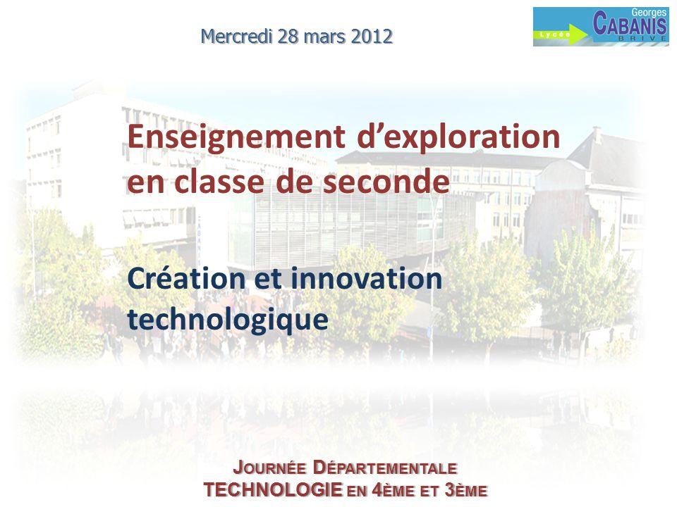 Création et innovation technologique Enseignement dexploration en classe de seconde J OURNÉE D ÉPARTEMENTALE TECHNOLOGIE EN 4 ÈME ET 3 ÈME Mercredi 28