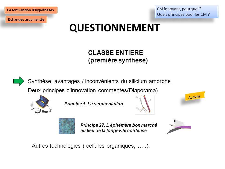 QUESTIONNEMENT Autres technologies ( cellules organiques, …..). Synthèse: avantages / inconvénients du silicium amorphe. Deux principes dinnovation co