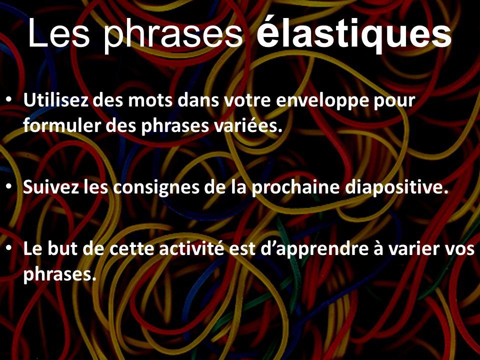 Les phrases é lastiques Utilisez des mots dans votre enveloppe pour formuler des phrases variées. Suivez les consignes de la prochaine diapositive. Le