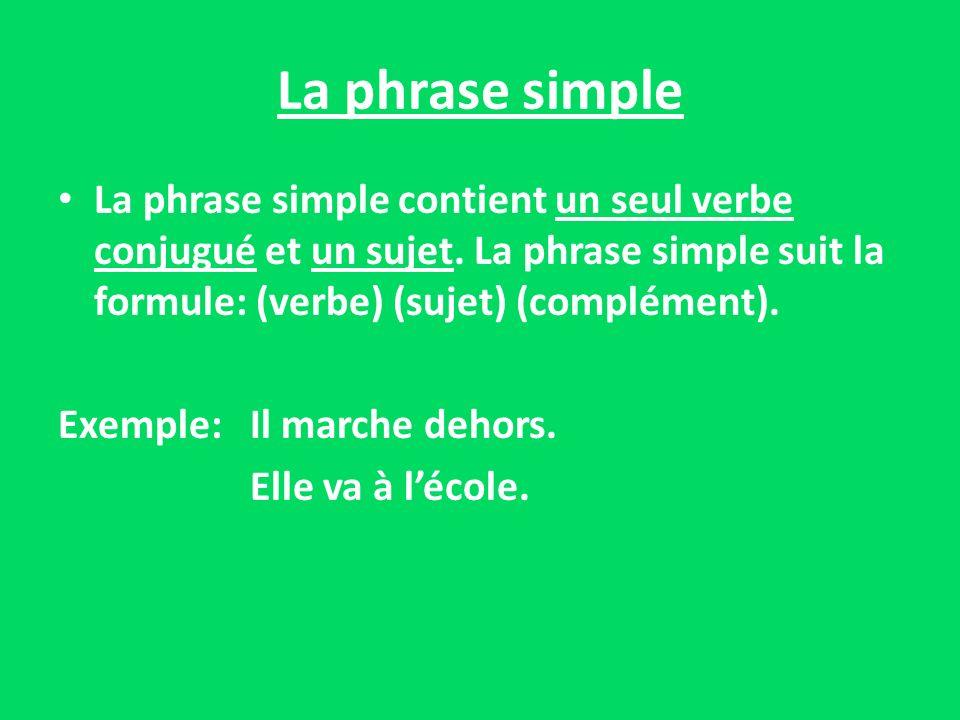 La phrase simple La phrase simple contient un seul verbe conjugué et un sujet. La phrase simple suit la formule: (verbe) (sujet) (complément). Exemple