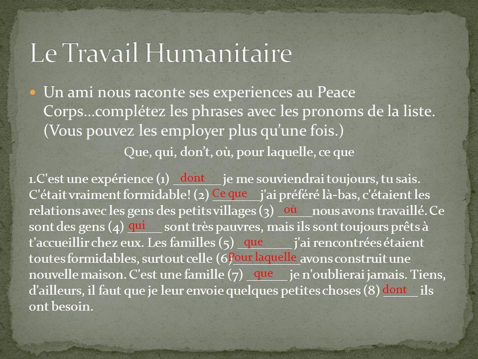 Un ami nous raconte ses experiences au Peace Corps…complétez les phrases avec les pronoms de la liste. (Vous pouvez les employer plus quune fois.) Que