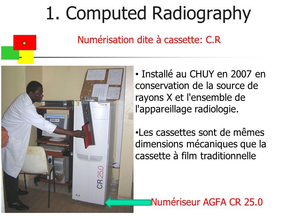 1. Computed Radiography Numériseur AGFA CR 25.0 Numérisation dite à cassette: C.R Installé au CHUY en 2007 en conservation de la source de rayons X et