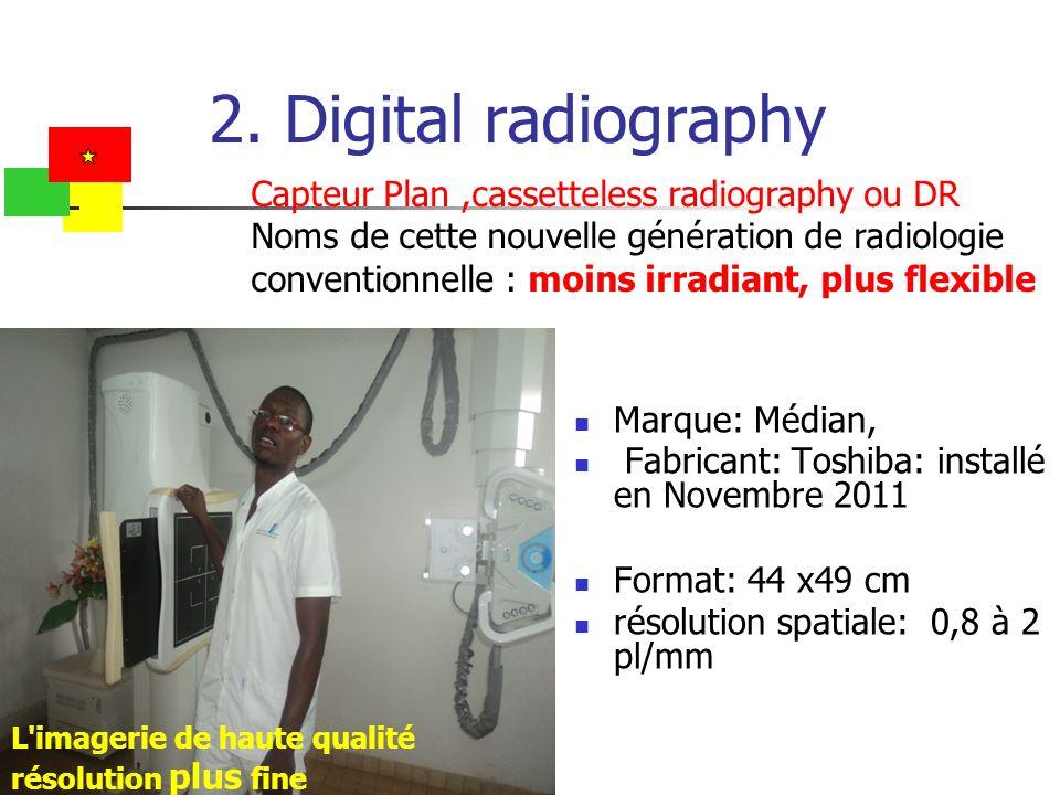 2. Digital radiography Marque: Médian, Fabricant: Toshiba: installé en Novembre 2011 Format: 44 x49 cm résolution spatiale: 0,8 à 2 pl/mm Capteur Plan