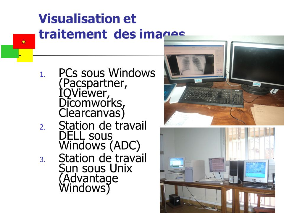 Visualisation et traitement des images 1. PCs sous Windows (Pacspartner, IQViewer, Dicomworks, Clearcanvas) 2. Station de travail DELL sous Windows (A
