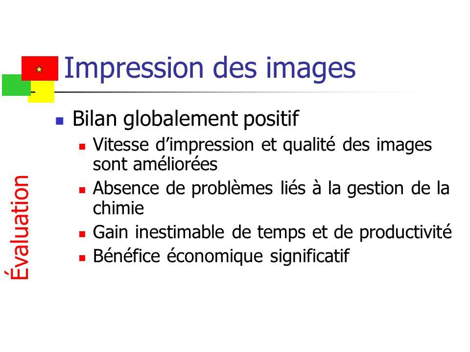 Impression des images Bilan globalement positif Vitesse dimpression et qualité des images sont améliorées Absence de problèmes liés à la gestion de la