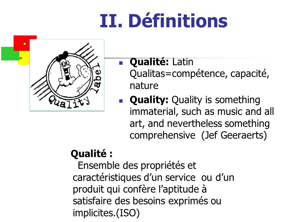 II. Définitions Qualité: Latin Qualitas=compétence, capacité, nature Quality: Quality is something immaterial, such as music and all art, and neverthe