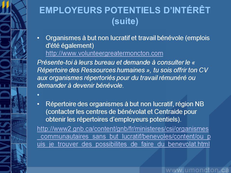 EMPLOYEURS POTENTIELS DINTÉRÊT (suite) Organismes à but non lucratif et travail bénévole (emplois d'été également) http://www.volunteergreatermoncton.