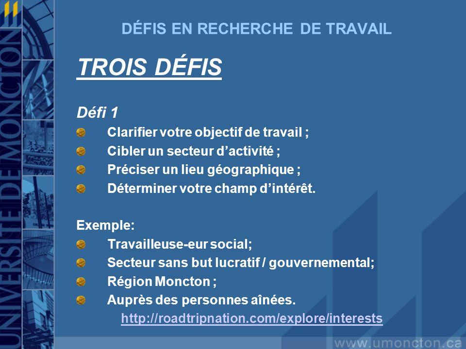 DÉFIS EN RECHERCHE DE TRAVAIL TROIS DÉFIS Défi 1 Clarifier votre objectif de travail ; Cibler un secteur dactivité ; Préciser un lieu géographique ; D