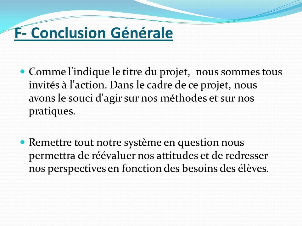 F- Conclusion Générale Comme l'indique le titre du projet, nous sommes tous invités à l'action. Dans le cadre de ce projet, nous avons le souci d'agir