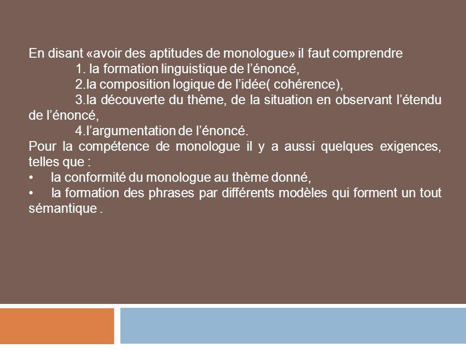 En disant «avoir des aptitudes de monologue» il faut comprendre 1. la formation linguistique de lénoncé, 2.la composition logique de lidée( cohérence)