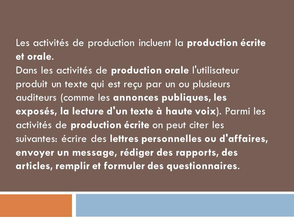 Les activités de production incluent la production écrite et orale. Dans les activités de production orale l'utilisateur produit un texte qui est reçu