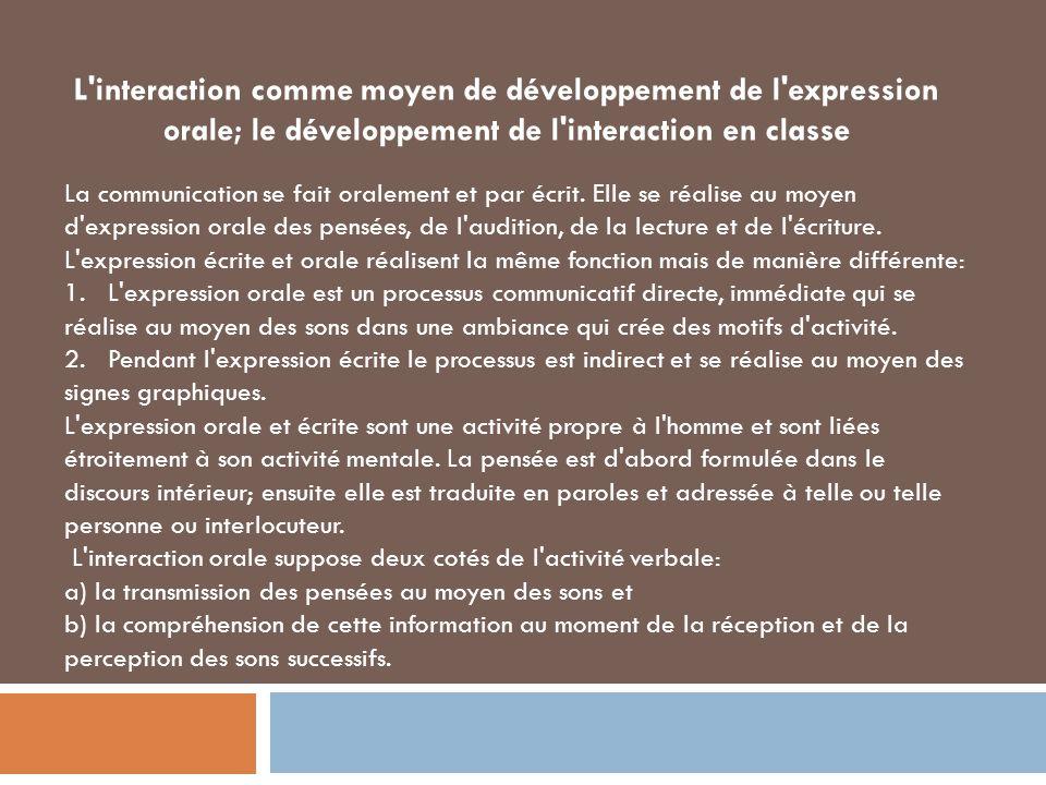 L'interaction comme moyen de développement de l'expression orale; le développement de l'interaction en classe La communication se fait oralement et pa