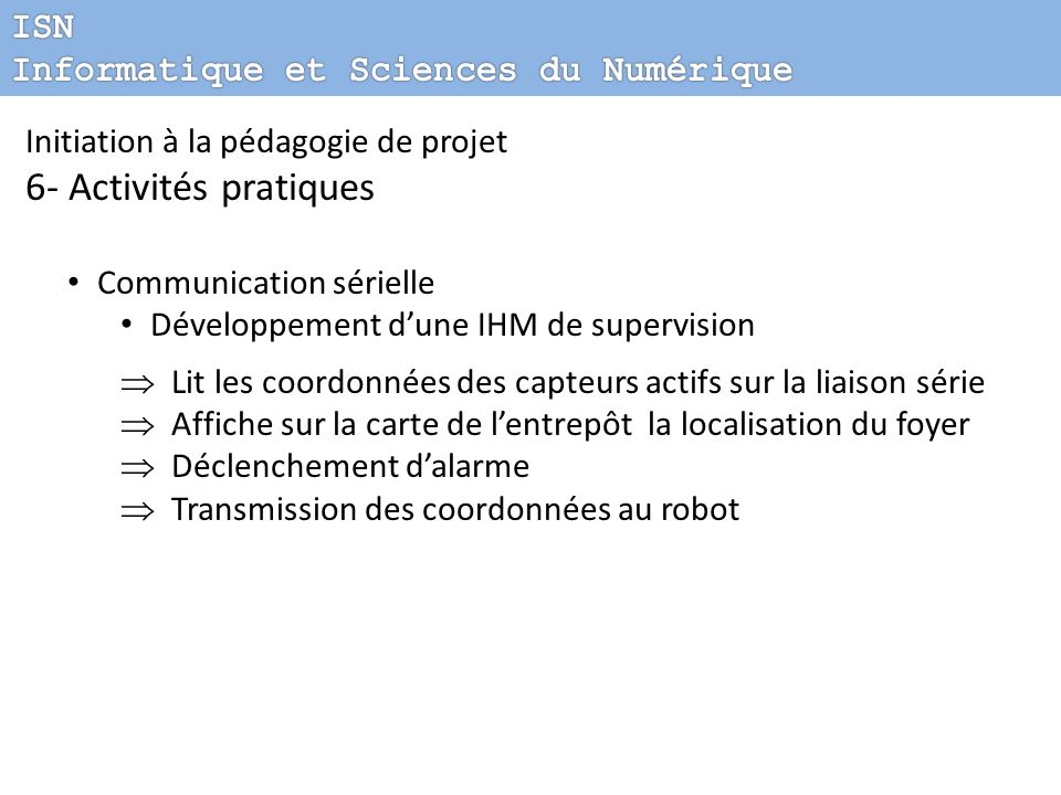 Initiation à la pédagogie de projet 6- Activités pratiques Communication sérielle Développement dune IHM de supervision Lit les coordonnées des capteu