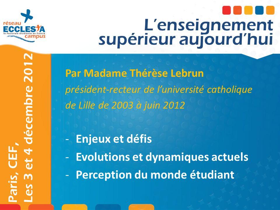 Paris, CEF, Les 3 et 4 décembre 2012 Par Madame Thérèse Lebrun président-recteur de luniversité catholique de Lille de 2003 à juin 2012 -Enjeux et déf