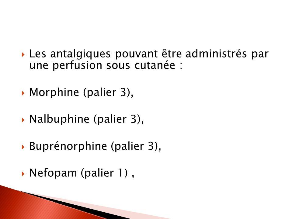 Les antalgiques pouvant être administrés par une perfusion sous cutanée : Morphine (palier 3), Nalbuphine (palier 3), Buprénorphine (palier 3), Nefopam (palier 1),