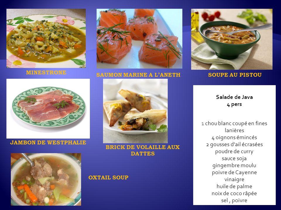 MINESTRONE SAUMON MARINE A LANETHSOUPE AU PISTOU JAMBON DE WESTPHALIE Salade de Java 4 pers 1 chou blanc coupé en fines lanières 4 oignons émincés 2 g