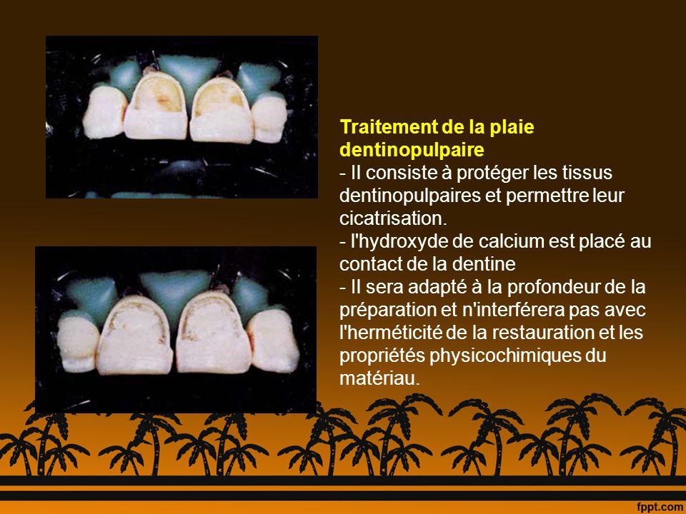 Traitement de la plaie dentinopulpaire - Il consiste à protéger les tissus dentinopulpaires et permettre leur cicatrisation. - l'hydroxyde de calcium