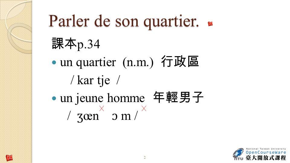 Parler de son quartier. p.34 un quartier (n.m.) / kar tje / un jeune homme / ʒ œn ɔ m / 2