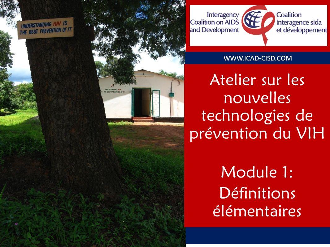 WWW.ICAD-CISD.COM Atelier sur les nouvelles technologies de prévention du VIH Module 1: Définitions élémentaires