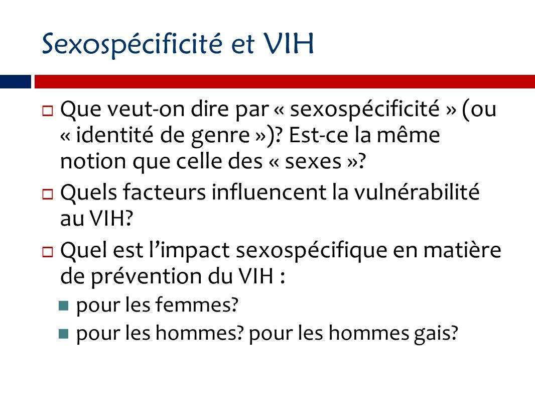 Sexospécificité et VIH Que veut-on dire par « sexospécificité » (ou « identité de genre »)? Est-ce la même notion que celle des « sexes »? Quels facte