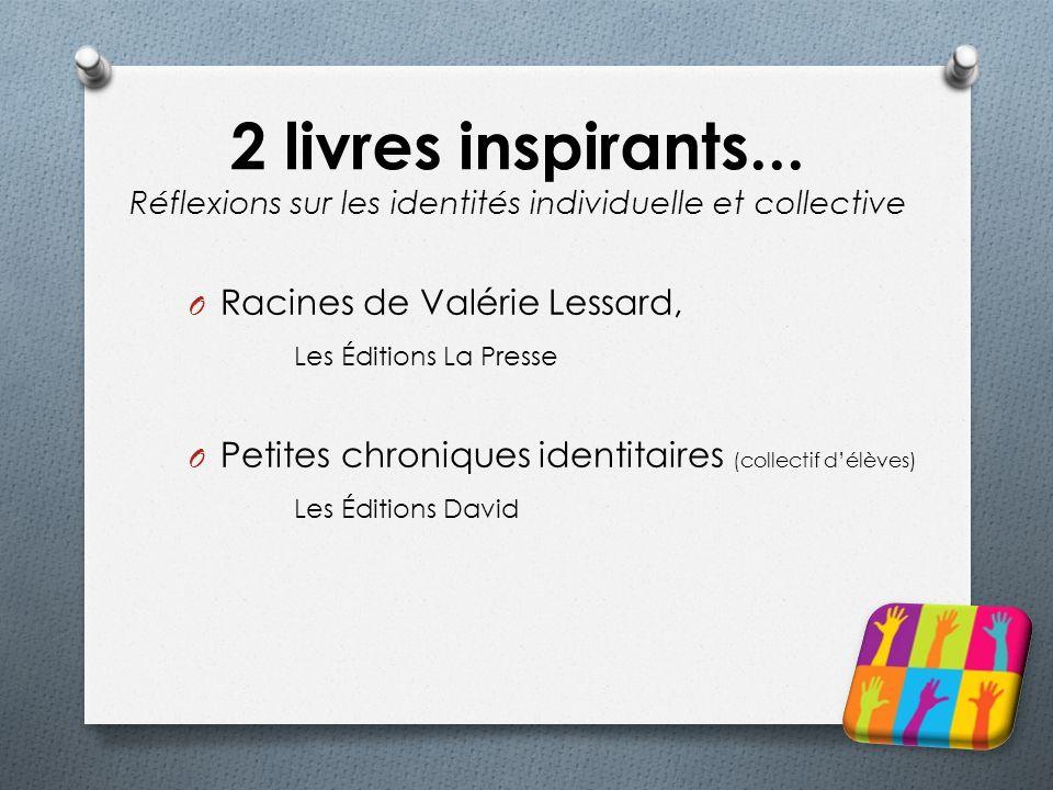 2 livres inspirants... Réflexions sur les identités individuelle et collective O Racines de Valérie Lessard, Les Éditions La Presse O Petites chroniqu