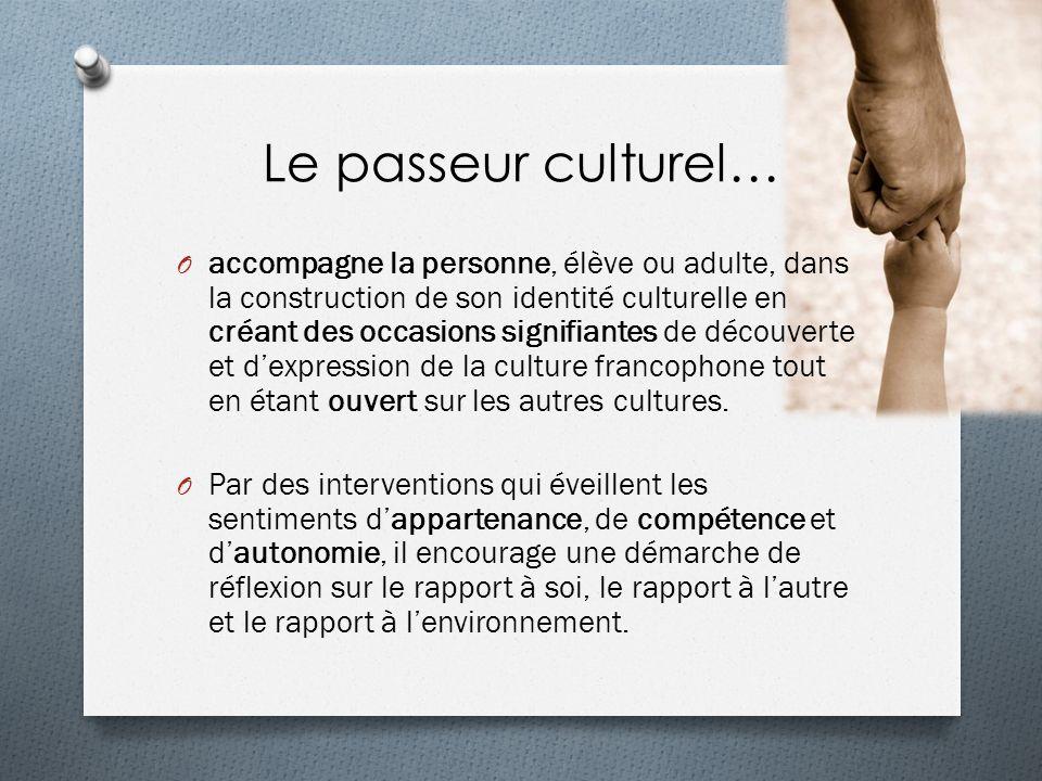 Le passeur culturel… O accompagne la personne, élève ou adulte, dans la construction de son identité culturelle en créant des occasions signifiantes d