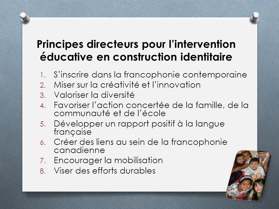 Principes directeurs pour lintervention éducative en construction identitaire 1. Sinscrire dans la francophonie contemporaine 2. Miser sur la créativi