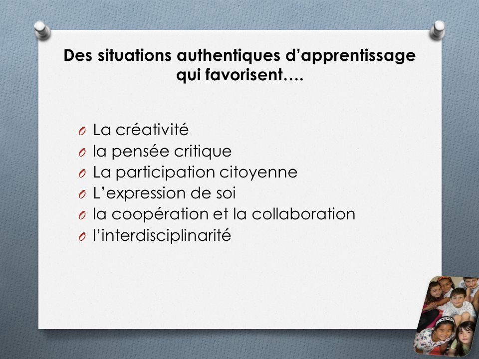 Des situations authentiques dapprentissage qui favorisent….