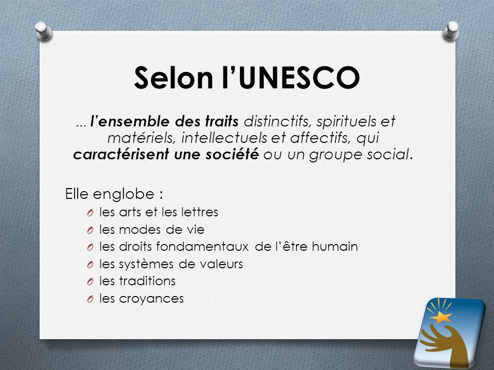 Selon lUNESCO … lensemble des traits distinctifs, spirituels et matériels, intellectuels et affectifs, qui caractérisent une société ou un groupe soci