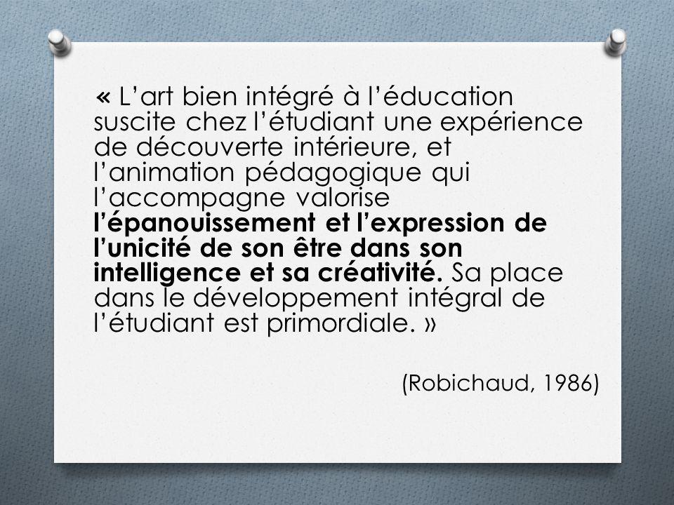 « Lart bien intégré à léducation suscite chez létudiant une expérience de découverte intérieure, et lanimation pédagogique qui laccompagne valorise lé