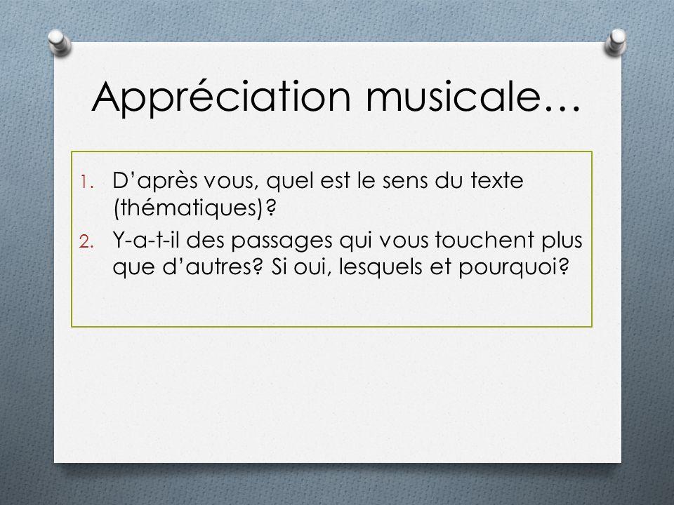 Appréciation musicale… 1. Daprès vous, quel est le sens du texte (thématiques)? 2. Y-a-t-il des passages qui vous touchent plus que dautres? Si oui, l