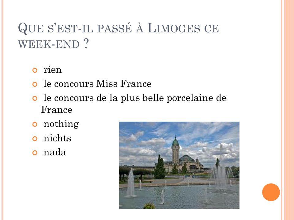 Q UE S EST - IL PASSÉ À L IMOGES CE WEEK - END ? rien le concours Miss France le concours de la plus belle porcelaine de France nothing nichts nada