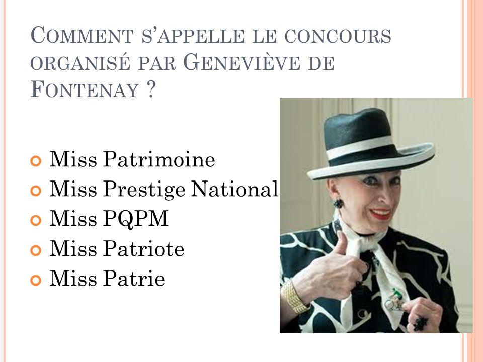 C OMMENT S APPELLE LE CONCOURS ORGANISÉ PAR G ENEVIÈVE DE F ONTENAY ? Miss Patrimoine Miss Prestige National Miss PQPM Miss Patriote Miss Patrie