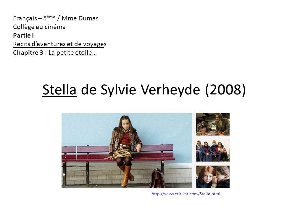 Stella de Sylvie Verheyde (2008) http://www.critikat.com/Stella.html Français – 5 ème / Mme Dumas Collège au cinéma Partie I Récits daventures et de voyages Chapitre 3 : La petite étoile…